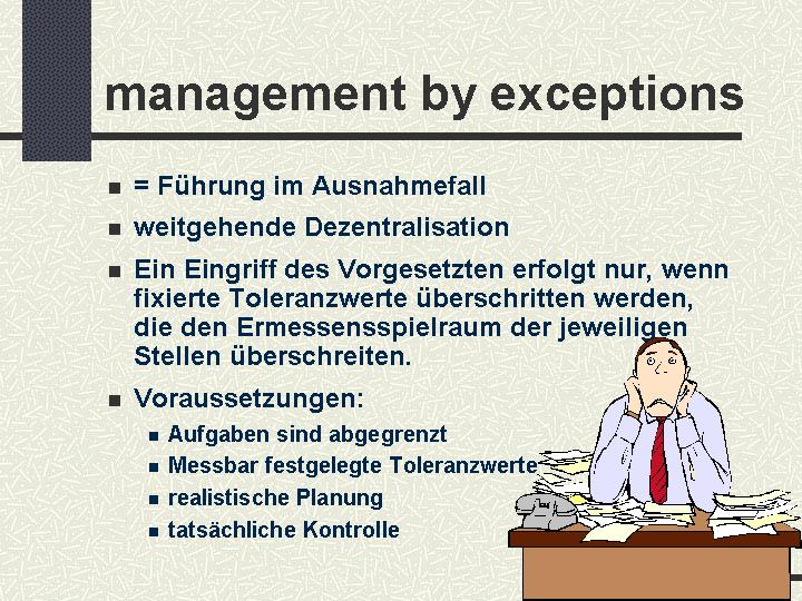 disadvantages to management by exception Sales management by exception is critical, especially if you're working  day  they were generated, to best take advantage of these 'hot' leads.